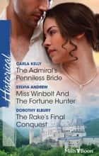 The Admiral's Penniless Bride/Miss Winbolt And The Fortune Hunter/The Rake's Final Conquest ebook by Carla Kelly, Sylvia Andrew, Dorothy Elbury