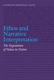 Ethos and Narrative Interpretation - The Negotiation of Values in Fiction ebook by Liesbeth Korthals Altes