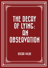 oscar wilde essay the decay of lying Transcript of the decay of lying: a close reading of oscar wilde the decay of lying: the dramatic dialogue that structures the essay is poorly constructed and.