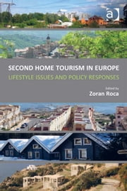 Second Home Tourism in Europe - Lifestyle Issues and Policy Responses ebook by Professor Zoran Roca