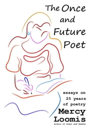 The Once and Future Poet - Essays on 25 Years of Poetry ebook by Mercy Loomis