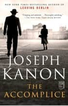 The Accomplice - A Novel ebook by Joseph Kanon