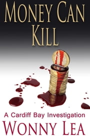 Money Can Kill - A Cardiff Bay Investigation ebook by Wonny Lea