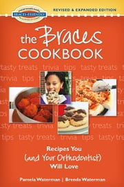 The Braces Cookbook - Recipes You (and Your Orthodontist) Will Love ebook by Pamela Waterman,Brenda Waterman