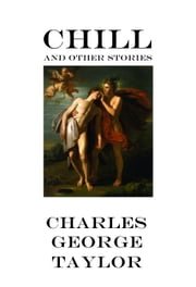 Chill and Other Stories ebook by Charles George Taylor