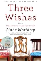 Three Wishes - A Novel 電子書 by Liane Moriarty