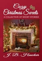 Cozy Christmas Sweets ebook by J.B. Hawker