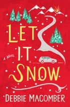 Let It Snow - A Novel ebook by Debbie Macomber
