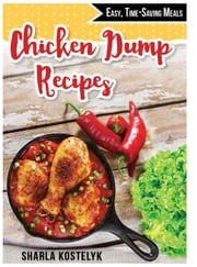Chicken Dump Recipes: Easy, Time-Saving Meals ebook by Sharla Kostelyk