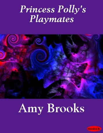 Princess Polly's Playmates ebook by Amy Brooks