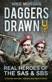 Daggers Drawn - Real Heroes of the SAS & SBS ebook by Mike Morgan