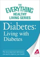 Diabetes: Living with Diabetes ebook by The Editors of Adams Media
