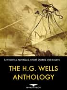 The H.G.Wells Anthology - 149 Novels, Novellas, Short Stories and Essays eBook by H.G. Wells