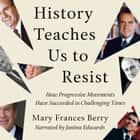History Teaches Us to Resist - How Progressive Movements Have Succeeded in Challenging Times audiobook by Mary Frances Berry, Janina Edwards