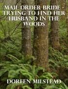 Mail Order Bride - Trying to Find Her Husband In the Woods ebook by Doreen Milstead