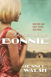 Becoming Bonnie - A Novel 電子書 by Jenni L. Walsh