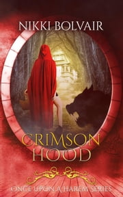 Crimson Hood - Once Upon A Harem, #6 ebook by Nikki Bolvair