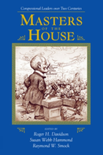 Masters Of The House - Congressional Leadership Over Two Centuries ebook by Roger Davidson