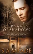 Tournament of Shadows ebook by S.A. Meade