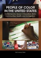 People of Color in the United States: Contemporary Issues in Education, Work, Communities, Health, and Immigration [4 volumes] ebook by Kofi Lomotey, Pamela Braboy Jackson, Muna Adem,...