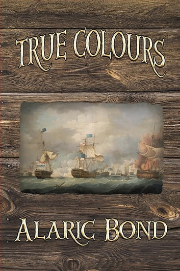 True Colours - Fighting Sail Series Book 3 ebook by Alaric Bond