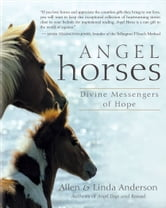 Angel Horses - Divine Messengers of Hope ebook by Allen Anderson,Linda Anderson