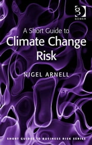 A Short Guide to Climate Change Risk ebook by Professor Nigel Arnell