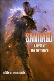 Santiago: A Myth of the Far Future - Santiago, #1 ebook by Mike Resnick