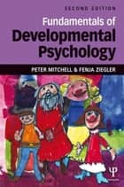 Fundamentals of Developmental Psychology ebook by Peter Mitchell, Fenja Ziegler