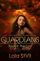 Guardians: The Turn - Guardians, #3 ebook by