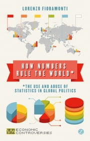 How Numbers Rule the World - The Use and Abuse of Statistics in Global Politics ebook by Lorenzo Fioramonti