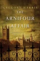 The Arnifour Affair ebook by Gregory Harris