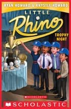 Trophy Night (Little Rhino #6) ebook by Krystle Howard, Ryan Howard, Erwin Madrid
