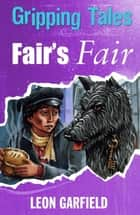 Gripping Tales: Fair's Fair - Gripping Tales ebook by Leon Garfield, Brian Hoskin