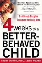 Four Weeks to a Better-Behaved Child : Breakthrough Discipline Techniques that Really Work ebook by Cristine Chandler,Laura McGrath