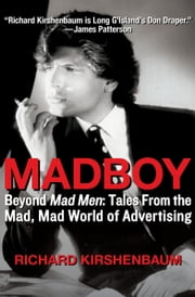 Madboy: My Journey from Adboy to Adman - Beyond Mad Men: Tales from the Mad, Mad World of Advertising ebook by Richard Kirshenbaum, Jerry Della Femina