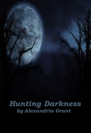 Hunting Darkness ebook by Alexandria Grant