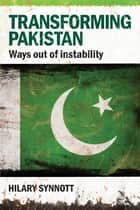 Transforming Pakistan ebook by Hilary Synnott