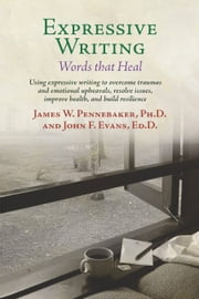 Expressive Writing: Words that Heal ebook by James Pennebaker,John F. Evans
