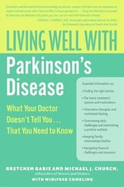 Living Well with Parkinson's Disease - What Your Doctor Doesn't Tell You....That You Need to Know ebook by Kobo.Web.Store.Products.Fields.ContributorFieldViewModel