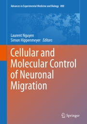 Cellular and Molecular Control of Neuronal Migration ebook by Laurent Nguyen,Simon Hippenmeyer