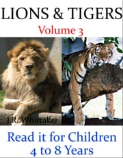 Lions and Tigers (Read it book for Children 4 to 8 years) ebook by J. R. Whittaker