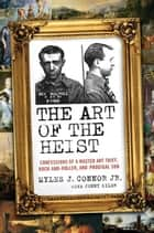 The Art of the Heist ebook by Jenny Siler,Myles J. Connor, Jr.