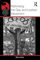 Rethinking the Gay and Lesbian Movement ebook by Marc Stein