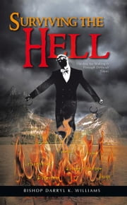 Surviving the Hell - The Key for Making It Through Difficult Times ebook by Bishop Darryl K. Williams