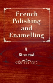 French Polishing and Enamelling ebook by R. Bitmead