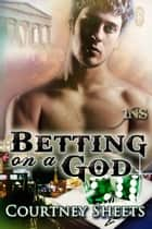 Betting on a God ebook by Courtney Sheets