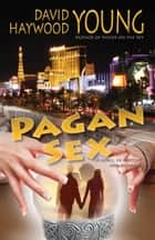 Pagan Sex: A Novel of Mystery and Romance ebook by David Haywood Young