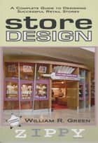 Store Design: A Complete Guide to Designing Successful Retail Stores ebook by William R. Green