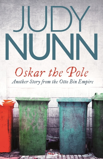 Oskar the Pole - The Second Story from the Otto Bin Empire ebook by Judy Nunn